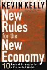 New Rules for the New Economy: 10 Radical Strategies for a Connected World Kell