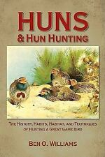 ~~~Huns and Hun Hunting : The History, Habits, Habitat, and Techniques of...