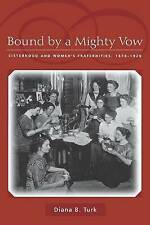 Bound by a Mighty Vow: Sisterhood and Women's Fraternities, 1870-1920 by...