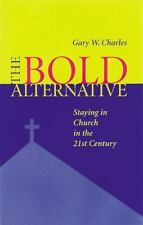 The Bold Alternative : Staying in Church in the 21st Century by Gary W....