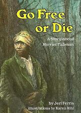 Go Free or Die: A Story about Harriet Tubman (Creative Minds Biography-ExLibrary
