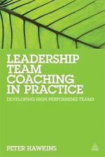 Leadership Team Coaching in Practice : Developing High Performing Teams...