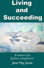 Living and Succeeding : Memoirs of a Dyslexic Entrepreneur (2015, Paperback)