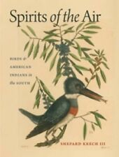 Environmental History and the American South Ser.: Spirits of the Air : Birds...