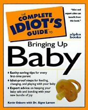 The Complete Idiot's Guide to Bringing Up Baby by Osborn, Kevin