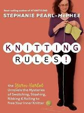 Knitting Rules! : The Yarn Harlot Unravels the Mysteries of Swatcing, Stashing,
