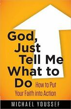 God, Just Tell Me What to Do : How to Put Your Faith into Action by Michael...