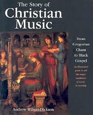 The Story of Christian Music : From Gregorian Chant to Black Gospel by Andrew...