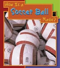 How Is a Soccer Ball Made? (How Are Things Made?)