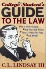 The College Student's Guide to the Law: Get A Grade Changed, Keep Your Stuff Pri