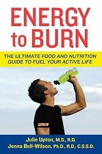 Energy to Burn: The Ultimate Food and Nutrition Guide to Fuel Your Active Life,