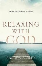 Relaxing with God : The Neglected Spiritual Discipline by Andrew Farley...