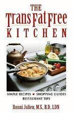 The Trans Fat Free Kitchen: Simple Recipes, Shopping Guide and Restaurant Tips,