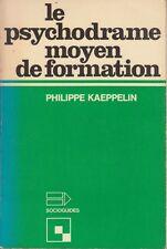 LE PSYCHODRAME MOYEN DE FORMATION / PHILIPPE KAEPPELIN /LE CENTURION-SOCIOGUIDES