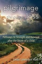 Pilgrimage Through Loss : Pathways to Strength and Renewal after the Death of...