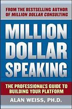 Million Dollar Speaking: The Professional's Guide to Building Your Platform, Wei