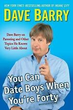 You Can Date Boys When You're Forty: Dave Barry on Parenting and Other Topics He