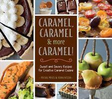 Caramel, Caramel & More Caramel!: Sweet and Savory Recipes for Creative Caramel