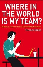 Where in the World is My Team?: Making a Success of Your Virtual Global Workplac