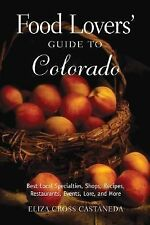 Food Lovers' Guide to Colorado: Best Local Specialties, Shops, Recipes, Restaur