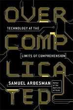 Overcomplicated : Technology at the Limits of Comprehension by Samuel...