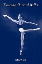 Teaching Classical Ballet, White Jr., John, Good Book