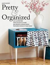 Pretty and Organized : Go Clutter-Free with 30 Easy-To-Make Decorative...