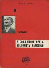 RICOSTRUIRE NELLA SOLIDARIETA' NAZIONALE LUIGI LONGO EDIZIONE L'UNITA' 1945