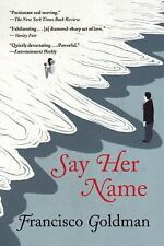 EXTRAS SHIP FREE Goldman, Francisco,Say Her Name: A Novel