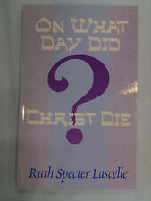CLOSEOUT PRICE - On What Day did Christ Die, by Ruth Specter Lascelle