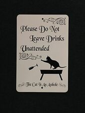 Please Do Not Leave Drinks Unattended, The Cat is An A$$hole 12 by 18 Metal Sign