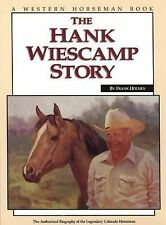 The Hank Wiescamp Story : The Authorized Biography of the Legendary Colorado...
