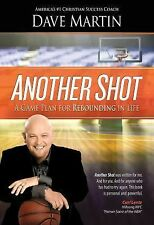 Another Shot : A Game Plan for Rebounding in Life by Dave Martin (2015,...