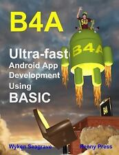 B4a : Ultra-Fast Android App Development Using BASIC by Wyken Seagrave (2015,...