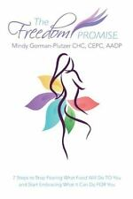 The Freedom Promise : 7 Steps to Stop Fearing What Food Will Do to You and...