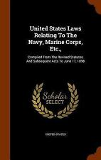 United States Laws Relating to the Navy, Marine Corps, Etc. , : Compiled from...