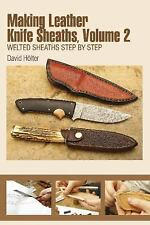 Making Leather Knife Sheaths, Vol. II: Welted Sheaths Step by Step, , Hölter, Da