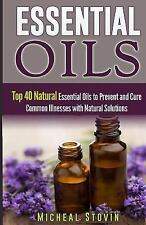 Essential Oils : Top 40 Natural Essential Oils to Prevent and Cure Common...