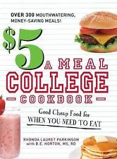 The $5 a Meal College Cookbook : Good Cheap Food for When You Need to Eat
