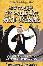 How to Save the World with Salad Dressing : And Other Outrageous Science Problem