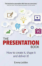 The Presentation Book: How to Create it, Shape it and Deliver It!, Ledden, Emma,