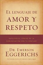 El Lenguaje de Amor y Respeto : Descifra el Codigo de la Comunicacion con Tu...