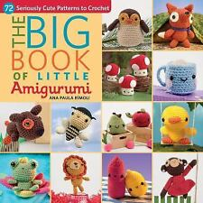 The Big Book of Little Amigurumi: 72 Seriously Cute Patterns to Crochet, Rimoli,