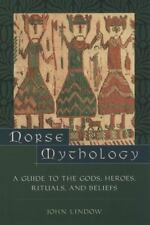 Norse Mythology : A Guide to the Gods, Heroes, Rituals, and Beliefs by John...