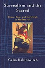 Surrealism and the Sacred : Power, Eros, and the Occult in Modern Art by...