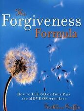 The Forgiveness Formula : How to Let Go of Your Pain and Move on with Life by...