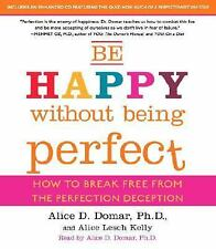 Be Happy Without Being Perfect : How to Break Free from the Perfection...