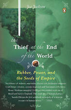 The Thief at the End of the World: Rubber, Power, and the Seeds of-ExLibrary