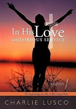 In His Love and Glorious Service : Season 1 the Beginnings in a Life of...