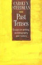 Past Tenses : Essays on Writing, Autobiography and History by Carolyn...